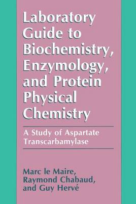 Laboratory Guide to Biochemistry, Enzymology, and Protein Physical Chemistry: A Study of Aspartate Transcarbamylase (Paperback)