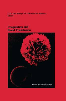 Coagulation and Blood Transfusion: Proceedings of the Fifteenth Annual Symposium on Blood Transfusion, Groningen 1990, organized by the Red Cross Blood Bank Groningen-Drenthe - Developments in Hematology and Immunology 26 (Paperback)