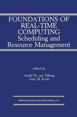 Foundations of Real-Time Computing: Scheduling and Resource Management - The Springer International Series in Engineering and Computer Science 141 (Paperback)