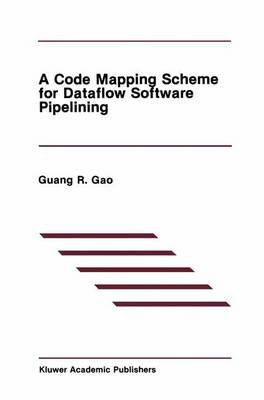 A Code Mapping Scheme for Dataflow Software Pipelining - The Springer International Series in Engineering and Computer Science 125 (Paperback)