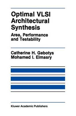 Optimal VLSI Architectural Synthesis: Area, Performance and Testability - The Springer International Series in Engineering and Computer Science 158 (Paperback)