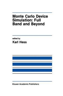 Monte Carlo Device Simulation: Full Band and Beyond - The Springer International Series in Engineering and Computer Science 144 (Paperback)