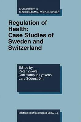 Regulation of Health: Case Studies of Sweden and Switzerland - Developments in Health Economics and Public Policy 7 (Paperback)