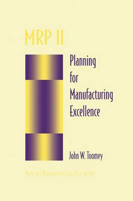 MRP II: Planning for Manufacturing Excellence - Chapman & Hall Materials Management/Logistics Series (Paperback)
