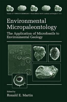 Environmental Micropaleontology: The Application of Microfossils to Environmental Geology - Topics in Geobiology 15 (Paperback)