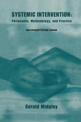 Systemic Intervention: Philosophy, Methodology, and Practice - Contemporary Systems Thinking (Paperback)