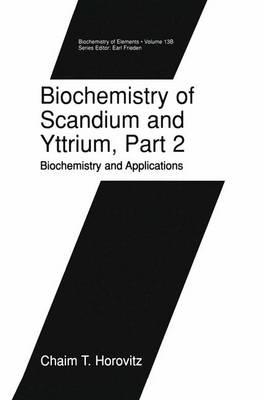 Biochemistry of Scandium and Yttrium, Part 2: Biochemistry and Applications - Biochemistry of the Elements 13B (Paperback)