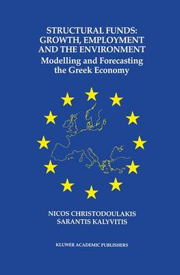 Structural Funds: Growth, Employment and the Environment: Modelling and Forecasting the Greek Economy (Paperback)