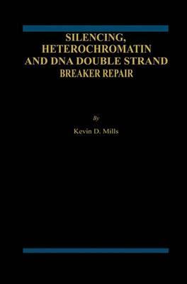 Silencing, Heterochromatin and DNA Double Strand Break Repair (Paperback)