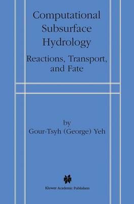Computational Subsurface Hydrology: Reactions, Transport, and Fate (Paperback)