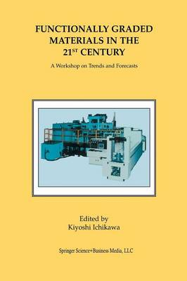 Functionally Graded Materials in the 21st Century: A Workshop on Trends and Forecasts (Paperback)