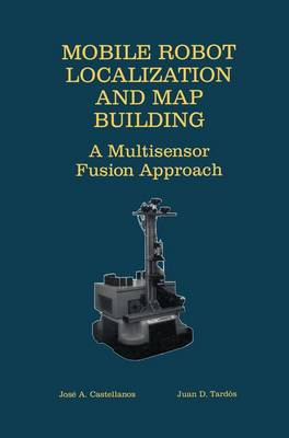 Mobile Robot Localization and Map Building: A Multisensor Fusion Approach (Paperback)