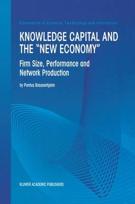 "Knowledge Capital and the ""New Economy"": Firm Size, Performance And Network Production - Economics of Science, Technology and Innovation 20 (Paperback)"