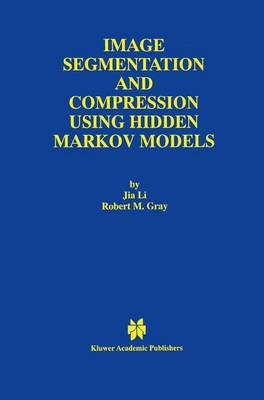Image Segmentation and Compression Using Hidden Markov Models - The Springer International Series in Engineering and Computer Science 571 (Paperback)