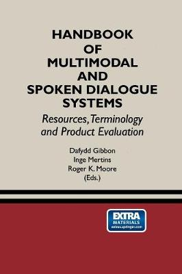 Handbook of Multimodal and Spoken Dialogue Systems: Resources, Terminology and Product Evaluation - The Springer International Series in Engineering and Computer Science 565 (Paperback)