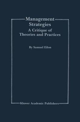 Management Strategies: A Critique of Theories and Practices (Paperback)