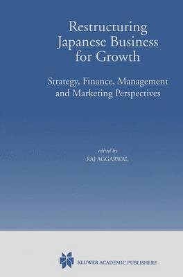 Restructuring Japanese Business for Growth: Strategy, Finance, Management and Marketing Perspective (Paperback)
