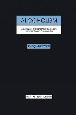 Alcoholism: A Review of its Characteristics, Etiology, Treatments, and Controversies (Paperback)