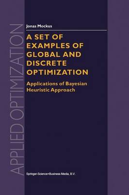 A Set of Examples of Global and Discrete Optimization: Applications of Bayesian Heuristic Approach - Applied Optimization 41 (Paperback)