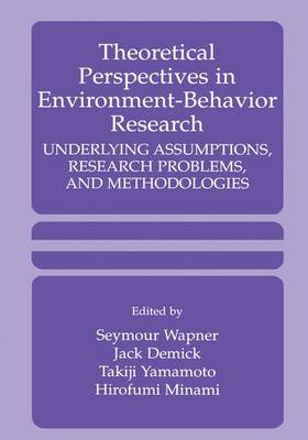 Theoretical Perspectives in Environment-Behavior Research: Underlying Assumptions, Research Problems, and Methodologies (Paperback)