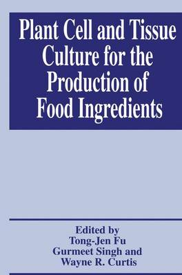 Plant Cell and Tissue Culture for the Production of Food Ingredients (Paperback)