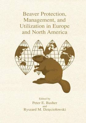 Beaver Protection, Management, and Utilization in Europe and North America (Paperback)