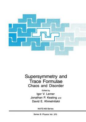 Supersymmetry and Trace Formulae: Chaos and Disorder - NATO Science Series B 370 (Paperback)