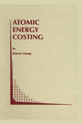 Atomic Energy Costing - Topics in Regulatory Economics and Policy 29 (Paperback)