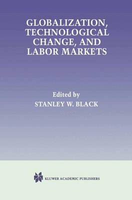 Globalization, Technological Change, and Labor Markets (Paperback)