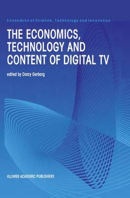 The Economics, Technology and Content of Digital TV - Economics of Science, Technology and Innovation 15 (Paperback)