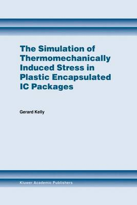 The Simulation of Thermomechanically Induced Stress in Plastic Encapsulated IC Packages (Paperback)