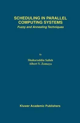 Scheduling in Parallel Computing Systems: Fuzzy and Annealing Techniques - The Springer International Series in Engineering and Computer Science 510 (Paperback)