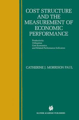 Cost Structure and the Measurement of Economic Performance: Productivity, Utilization, Cost Economics, and Related Performance Indicators (Paperback)