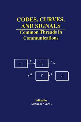 Codes, Curves, and Signals: Common Threads in Communications - The Springer International Series in Engineering and Computer Science 485 (Paperback)