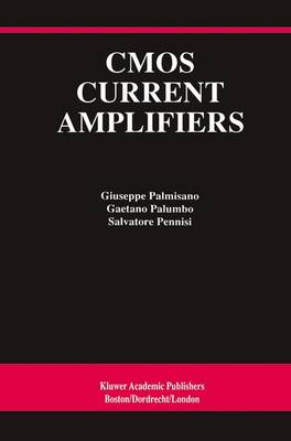 CMOS Current Amplifiers - The Springer International Series in Engineering and Computer Science 499 (Paperback)