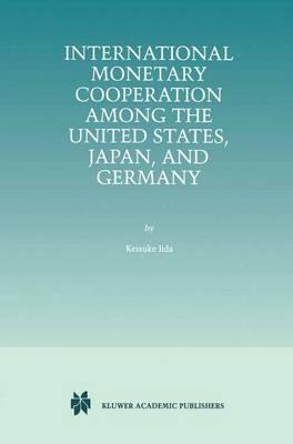 International Monetary Cooperation Among the United States, Japan, and Germany (Paperback)