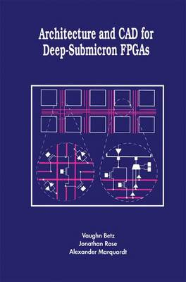 Architecture and CAD for Deep-Submicron FPGAS - The Springer International Series in Engineering and Computer Science 497 (Paperback)