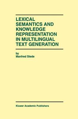 Lexical Semantics and Knowledge Representation in Multilingual Text Generation - The Springer International Series in Engineering and Computer Science 492 (Paperback)