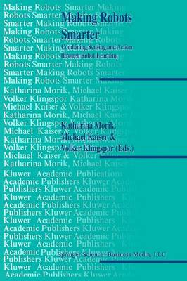 Making Robots Smarter: Combining Sensing and Action Through Robot Learning (Paperback)
