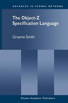 The Object-Z Specification Language - Advances in Formal Methods 1 (Paperback)
