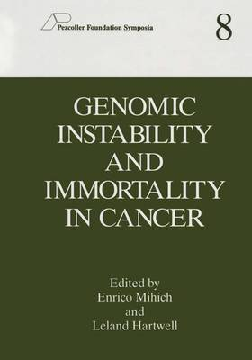 Genomic Instability and Immortality in Cancer - Pezcoller Foundation Symposia 8 (Paperback)