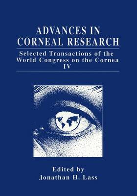 Advances in Corneal Research: Selected Transactions of the World Congress on the Cornea IV (Paperback)