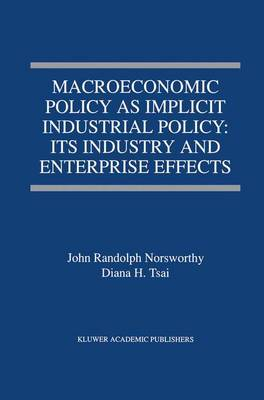 Macroeconomic Policy as Implicit Industrial Policy: Its Industry and Enterprise Effects (Paperback)