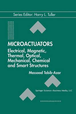 Microactuators: Electrical, Magnetic, Thermal, Optical, Mechanical, Chemical & Smart Structures - Electronic Materials: Science & Technology 4 (Paperback)