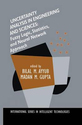 Uncertainty Analysis in Engineering and Sciences: Fuzzy Logic, Statistics, and Neural Network Approach - International Series in Intelligent Technologies 11 (Paperback)
