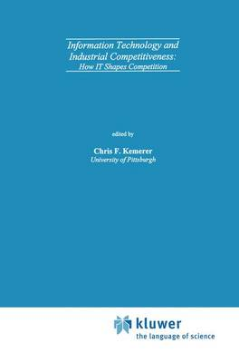 Information Technology and Industrial Competitiveness: How IT Shapes Competition (Paperback)