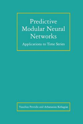 Predictive Modular Neural Networks: Applications to Time Series - The Springer International Series in Engineering and Computer Science 466 (Paperback)