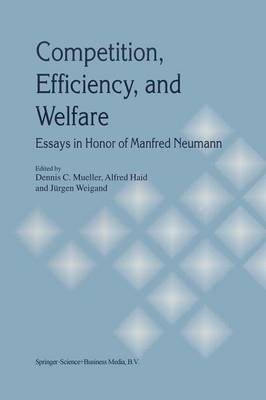 Competition, Efficiency, and Welfare: Essays in Honor of Manfred Neumann (Paperback)