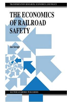 The Economics of Railroad Safety - Transportation Research, Economics and Policy (Paperback)