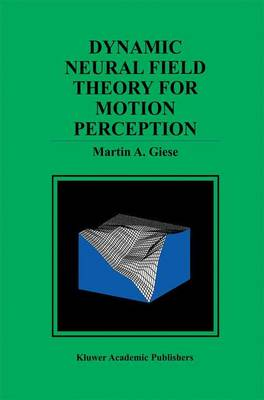Dynamic Neural Field Theory for Motion Perception - The Springer International Series in Engineering and Computer Science 469 (Paperback)